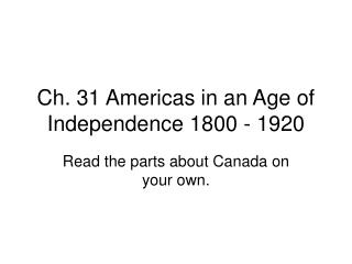 Ch. 31 Americas in an Age of Independence 1800 - 1920