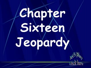 Chapter Sixteen Jeopardy