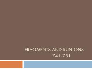 FRAGMENTS AND RUN-ONS 741-751