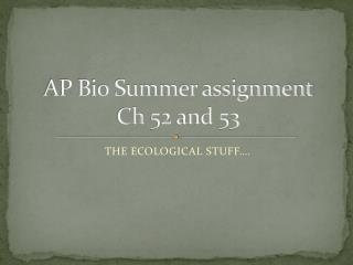 AP Bio Summer assignment  Ch 52  and  53