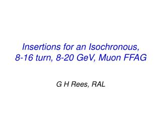 Insertions for an Isochronous,         8-16 turn, 8-20 GeV, Muon FFAG