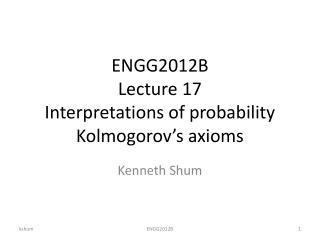 ENGG2012B Lecture 17 Interpretations of probability Kolmogorov's axioms