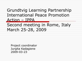 Project coordinator Jurgita Kadagiene 2009-03-23