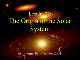 Lecture 32: The Origin of the Solar System