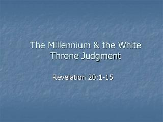 The Millennium & the White Throne Judgment