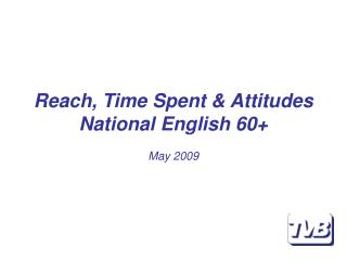 Reach, Time Spent & Attitudes National English 60+ May 2009