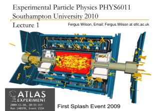 Experimental Particle Physics PHYS6011 Southampton University 2010 Lecture 1
