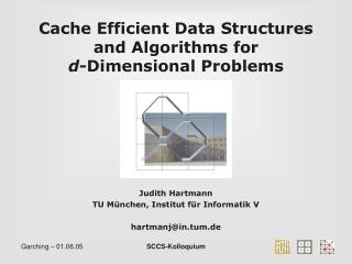 Cache Efficient Data Structures and Algorithms for  d -Dimensional Problems