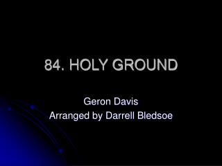 84. HOLY GROUND