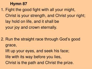Hymn 87 1. Fight the good fight with all your might,