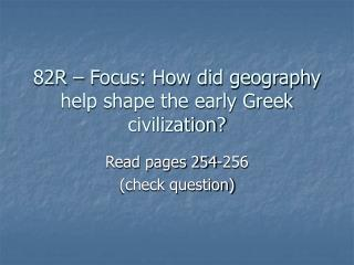 82R – Focus: How did geography help shape the early Greek civilization?