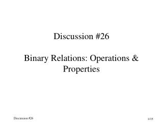 Discussion #26 Binary Relations: Operations & Properties