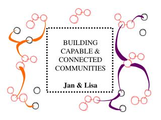 BUILDING  CAPABLE & CONNECTED COMMUNITIES Jan & Lisa