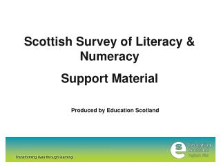 Scottish Survey of Literacy & Numeracy Support Material Produced by Education Scotland