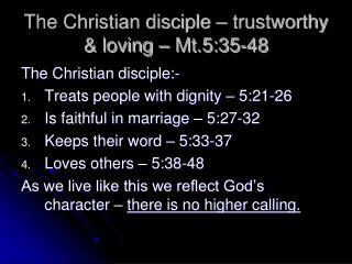 The Christian disciple – trustworthy & loving – Mt.5:35-48