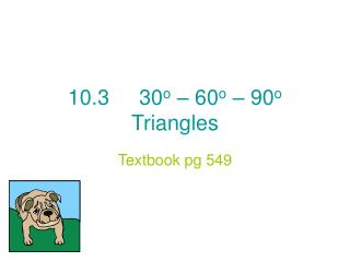 10.3     30 o  – 60 o  – 90 o  Triangles