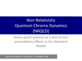 Non-Relativistic  Quantum Chromo Dynamics (NRQCD)
