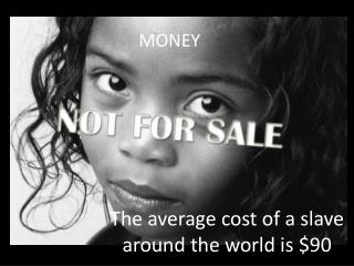 The average cost of a slave around the world is $90