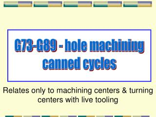 G73-G89 - hole machining canned cycles