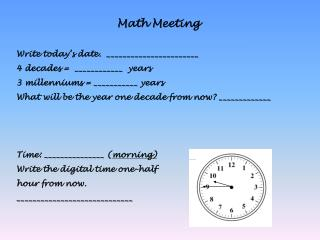 Math Meeting Write today's date.  _______________________ 4 decades =  ____________  years