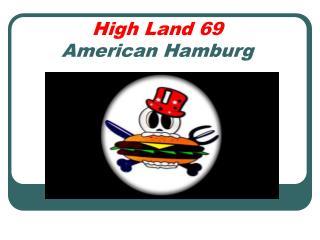 High Land 69 American Hamburg