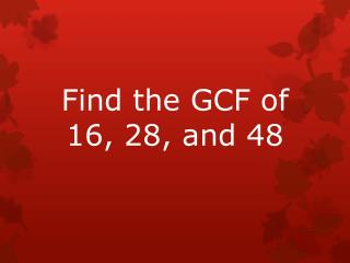 Find the GCF of 16, 28, and 48
