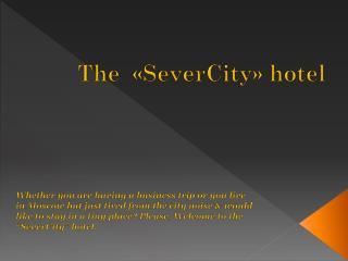 The   � SeverCity �  hotel