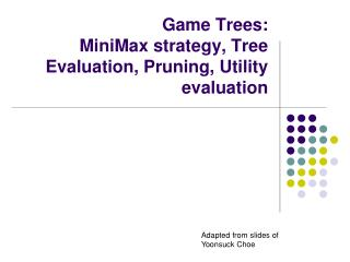 Game Trees: MiniMax strategy, Tree Evaluation, Pruning, Utility evaluation