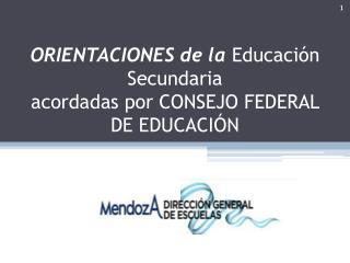 ORIENTACIONES de  la  Educación Secundaria  acordadas por CONSEJO FEDERAL DE EDUCACIÓN