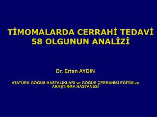 TİMOMALARDA CERRAHİ TEDAVİ  58 OLGUNUN ANALİZİ