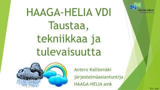HAAGA-HELIA VDI Taustaa, tekniikkaa ja tulevaisuutta
