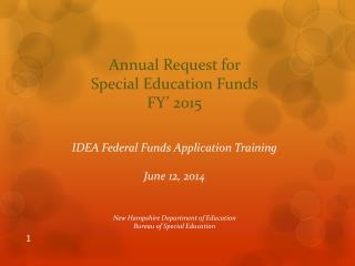 Annual Request for  Special Education Funds  FY� 2015 IDEA Federal Funds Application Training