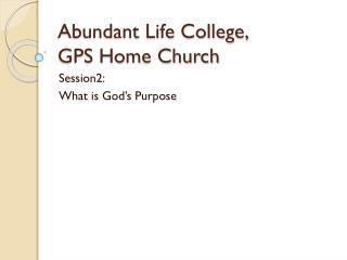 Abundant Life College, GPS Home Church
