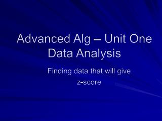 Advanced  Alg – Unit One Data Analysis
