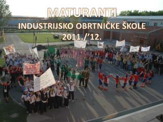 MATURANTI INDUSTRIJSKO OBRTNIČKE ŠKOLE 2011./'12.