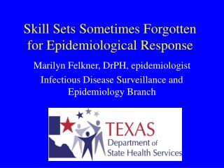 Skill Sets Sometimes Forgotten for Epidemiological Response