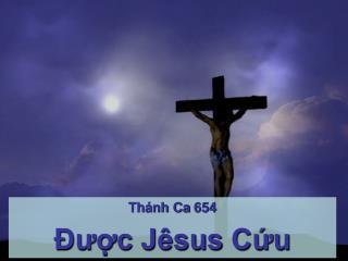 Thánh Ca  654 Ðược Jêsus  Cứu