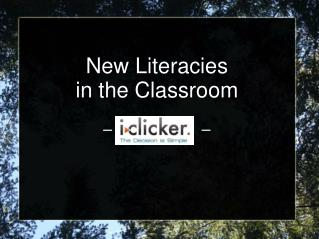 New Literacies in the Classroom –                    –