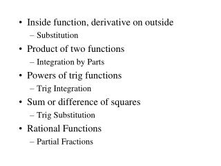 Inside function, derivative on outside Substitution Product of two functions Integration by Parts
