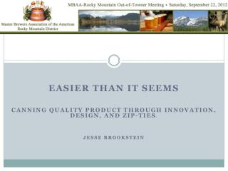 Easier Than it Seems Canning quality product through innovation, design, and zip-ties .