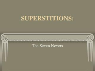 SUPERSTITIONS: