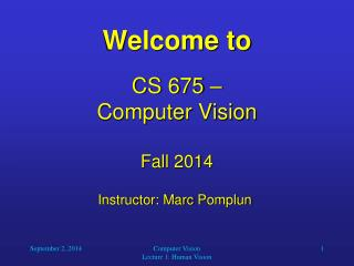Welcome to CS 675 –  Computer Vision Fall 2014