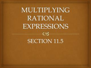 MULTIPLYING RATIONAL EXPRESSIONS