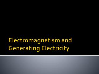 Electromagnetism and Generating Electricity