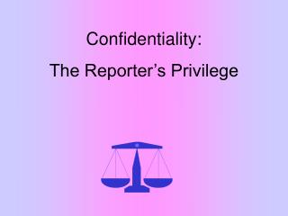 Confidentiality: The Reporter's Privilege