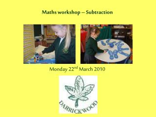 Maths workshop – Subtraction Monday 22 nd  March 2010