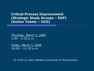 Critical Process Improvement  Strategic Study Groups   EUP Action Teams   UCO    Thursday, March 2, 2006  3:00 - 4:30 p.