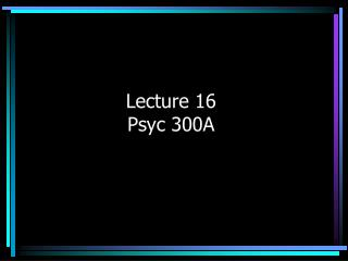 Lecture 16 Psyc 300A