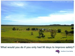 What would you do if you only had 90 days to improve safety?