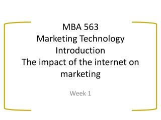 MBA 563 Marketing Technology Introduction The impact of the internet on marketing
